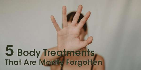 5 Body Treatments That Are Mostly Forgotten
